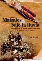 Maizales bajo la lluvia.</br><h2><strong>Testimonios de los últimos gudaris y milicianos de la Guerra Civil en Euskadi</strong></h2>