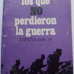 Los que no perdieron la guerra.</br><h2><strong>España 1936-39</strong></h2>