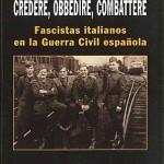 Credere, Obbedire, Combattere.</br><h2><strong>Fascistas italianos en la Guerra Civil Española</strong></h2>