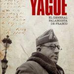 Yagüe. </br><h2><strong>El general falangista de Franco</strong></h2>