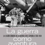 La guerra como aventura. </br><h2><strong>La Legión Cóndor en la Guerra Civil Española 1936-1939</strong></h2>